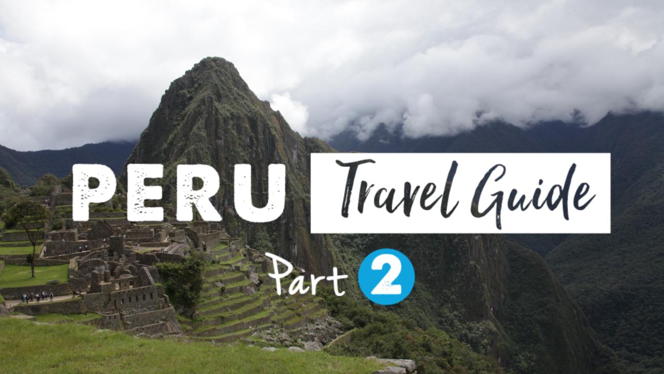 Peru Travel Guide Part 2: Top 12 Essential Tips